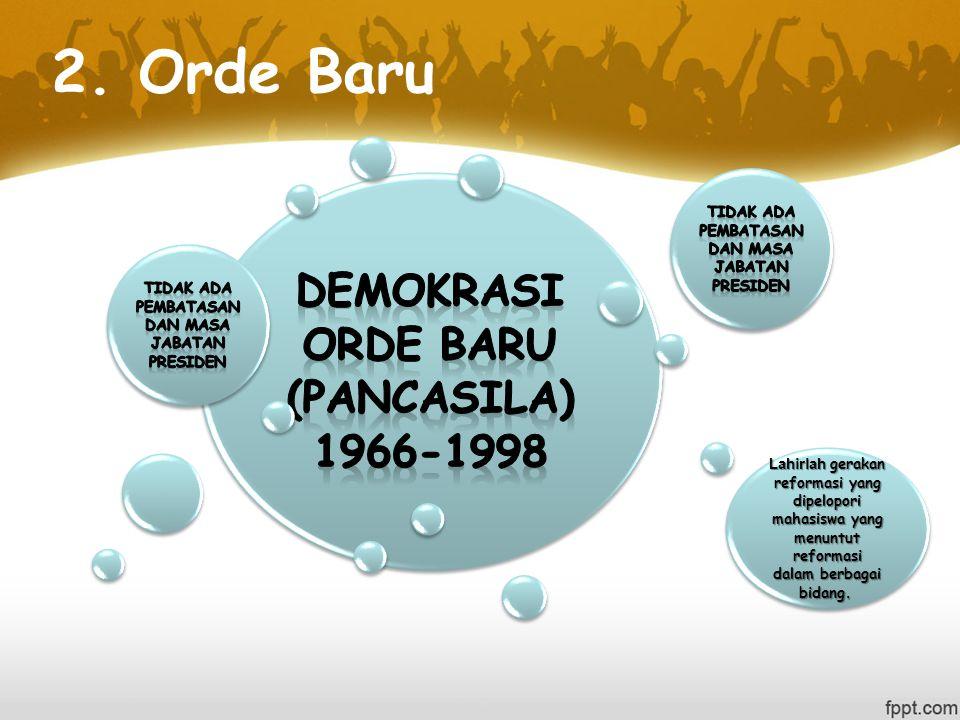2. Orde Baru Lahirlah gerakan reformasi yang dipelopori mahasiswa yang menuntut reformasi dalam berbagai bidang. Lahirlah gerakan reformasi yang dipel