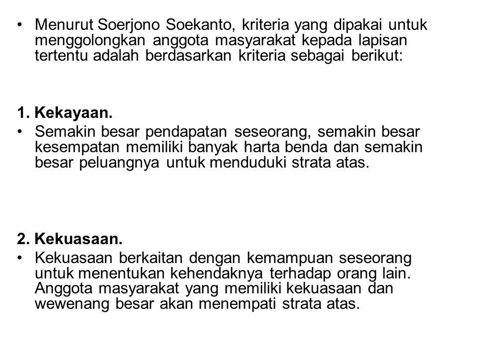 Menurut Soerjono Soekanto, kriteria yang dipakai untuk menggolongkan anggota masyarakat kepada lapisan tertentu adalah berdasarkan kriteria sebagai be