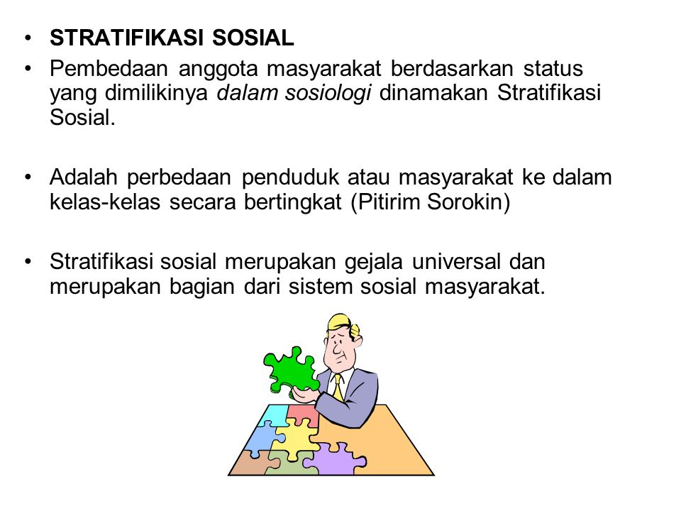STRATIFIKASI SOSIAL Pembedaan anggota masyarakat berdasarkan status yang dimilikinya dalam sosiologi dinamakan Stratifikasi Sosial. Adalah perbedaan p