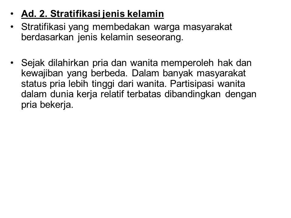 Ad. 2. Stratifikasi jenis kelamin Stratifikasi yang membedakan warga masyarakat berdasarkan jenis kelamin seseorang. Sejak dilahirkan pria dan wanita