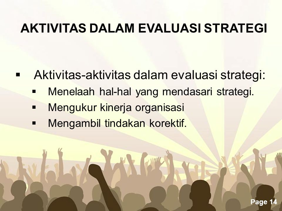 Page 14 AKTIVITAS DALAM EVALUASI STRATEGI  Aktivitas-aktivitas dalam evaluasi strategi:  Menelaah hal-hal yang mendasari strategi.  Mengukur kinerj