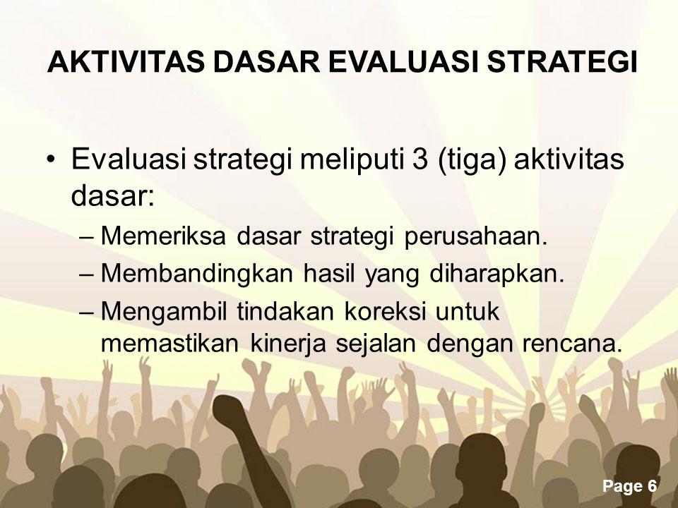 Page 6 Evaluasi strategi meliputi 3 (tiga) aktivitas dasar: –Memeriksa dasar strategi perusahaan. –Membandingkan hasil yang diharapkan. –Mengambil tin