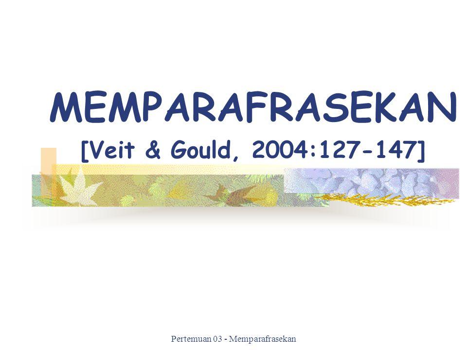 Pertemuan 03 - Memparafrasekan MEMPARAFRASEKAN [Veit & Gould, 2004:127-147]