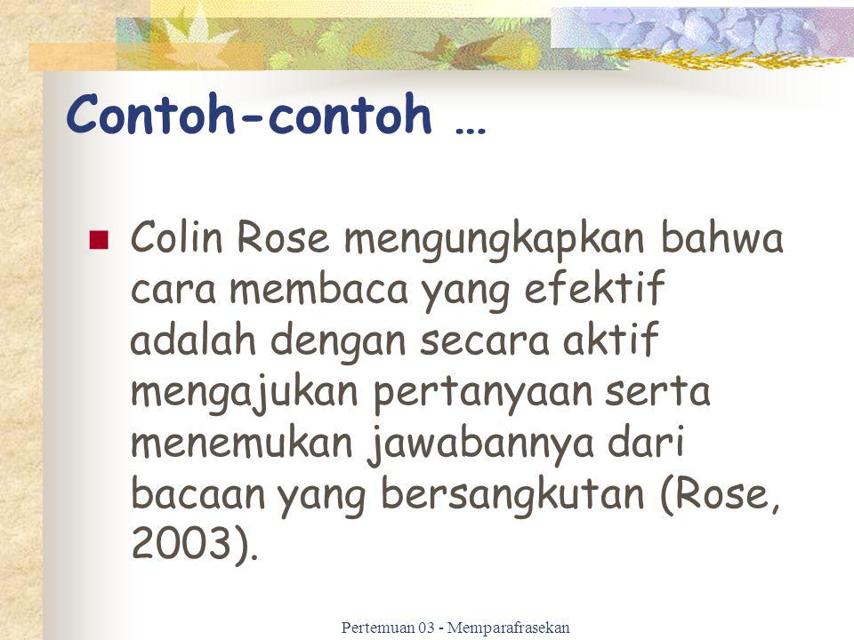 Contoh-contoh … Colin Rose mengungkapkan bahwa cara membaca yang efektif adalah dengan secara aktif mengajukan pertanyaan serta menemukan jawabannya d