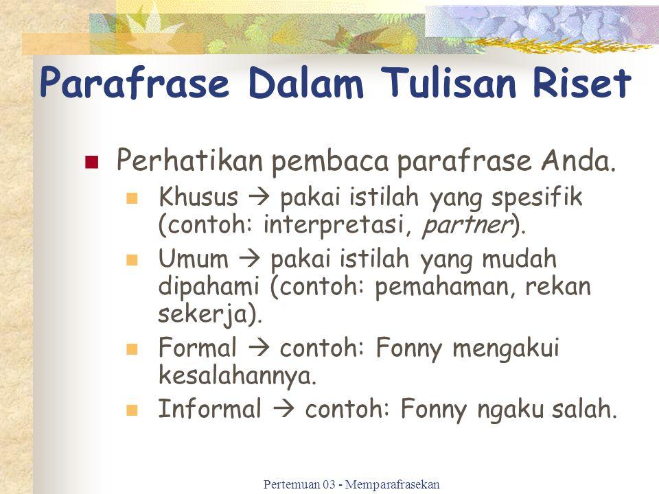 Parafrase Dalam Tulisan Riset Perhatikan pembaca parafrase Anda. Khusus  pakai istilah yang spesifik (contoh: interpretasi, partner). Umum  pakai is