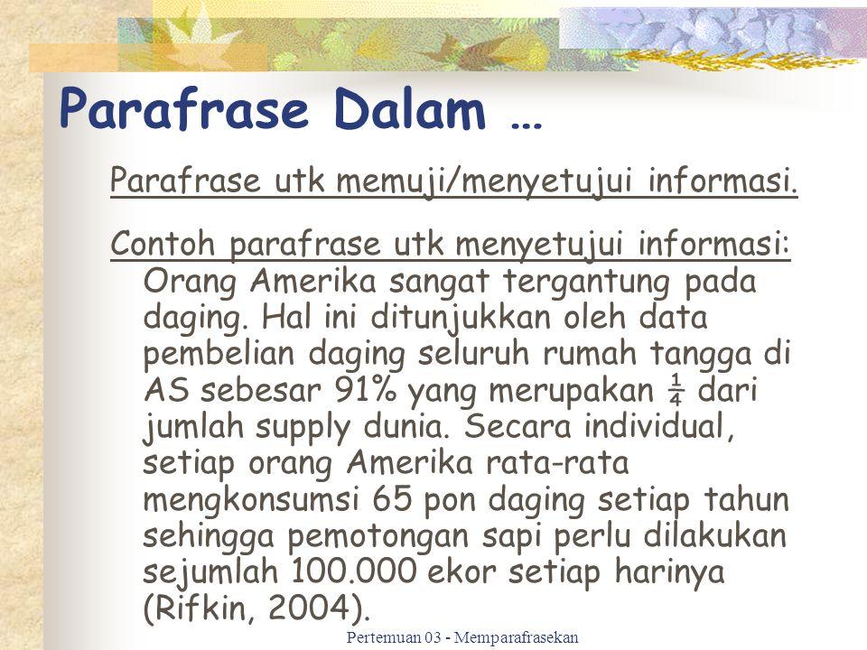 Parafrase Dalam … Parafrase utk memuji/menyetujui informasi. Contoh parafrase utk menyetujui informasi: Orang Amerika sangat tergantung pada daging. H