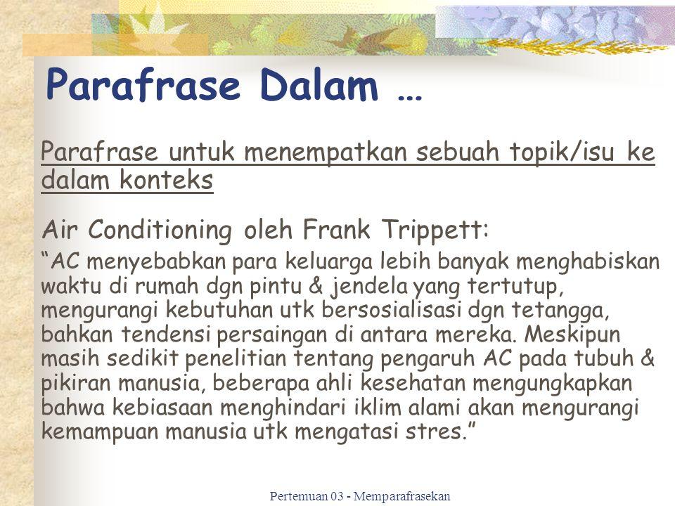 "Parafrase Dalam … Parafrase untuk menempatkan sebuah topik/isu ke dalam konteks Air Conditioning oleh Frank Trippett: ""AC menyebabkan para keluarga le"