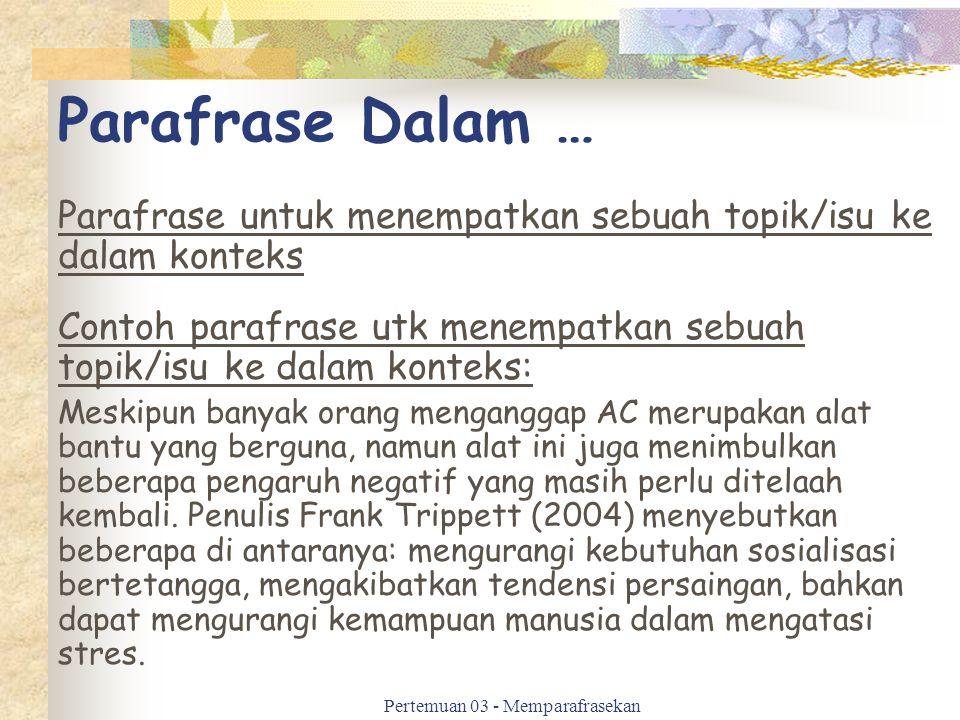 Parafrase Dalam … Parafrase untuk menempatkan sebuah topik/isu ke dalam konteks Contoh parafrase utk menempatkan sebuah topik/isu ke dalam konteks: Me