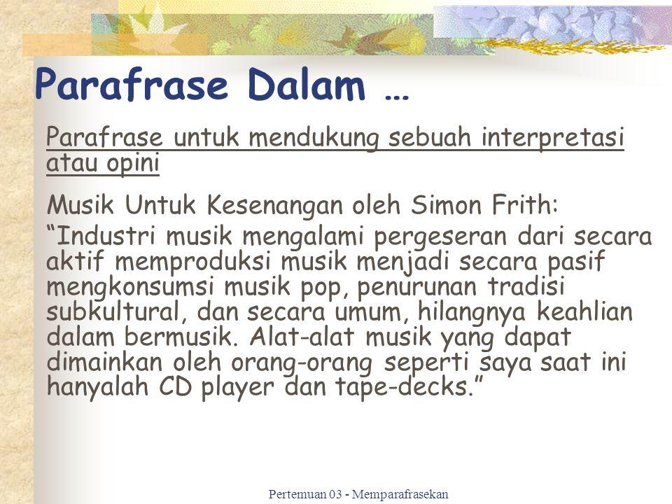 """Parafrase Dalam … Parafrase untuk mendukung sebuah interpretasi atau opini Musik Untuk Kesenangan oleh Simon Frith: """"Industri musik mengalami pergeser"""
