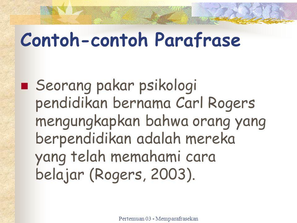 Contoh-contoh Parafrase Seorang pakar psikologi pendidikan bernama Carl Rogers mengungkapkan bahwa orang yang berpendidikan adalah mereka yang telah m