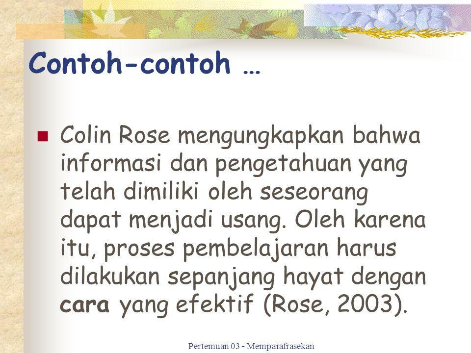 Contoh-contoh … Colin Rose mengungkapkan bahwa informasi dan pengetahuan yang telah dimiliki oleh seseorang dapat menjadi usang. Oleh karena itu, pros