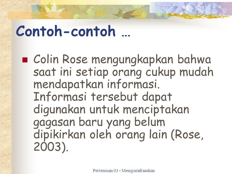 Contoh-contoh … Colin Rose mengungkapkan bahwa saat ini setiap orang cukup mudah mendapatkan informasi. Informasi tersebut dapat digunakan untuk menci