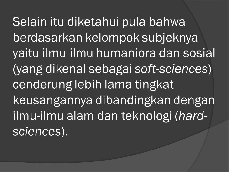 Selain itu diketahui pula bahwa berdasarkan kelompok subjeknya yaitu ilmu-ilmu humaniora dan sosial (yang dikenal sebagai soft-sciences) cenderung lebih lama tingkat keusangannya dibandingkan dengan ilmu-ilmu alam dan teknologi (hard- sciences).