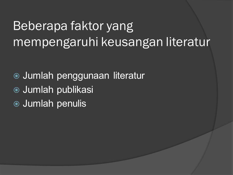 Beberapa faktor yang mempengaruhi keusangan literatur  Jumlah penggunaan literatur  Jumlah publikasi  Jumlah penulis