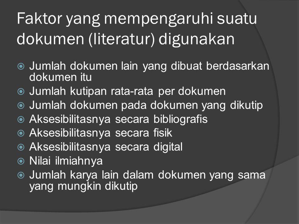 Faktor yang mempengaruhi suatu dokumen (literatur) digunakan  Jumlah dokumen lain yang dibuat berdasarkan dokumen itu  Jumlah kutipan rata-rata per dokumen  Jumlah dokumen pada dokumen yang dikutip  Aksesibilitasnya secara bibliografis  Aksesibilitasnya secara fisik  Aksesibilitasnya secara digital  Nilai ilmiahnya  Jumlah karya lain dalam dokumen yang sama yang mungkin dikutip