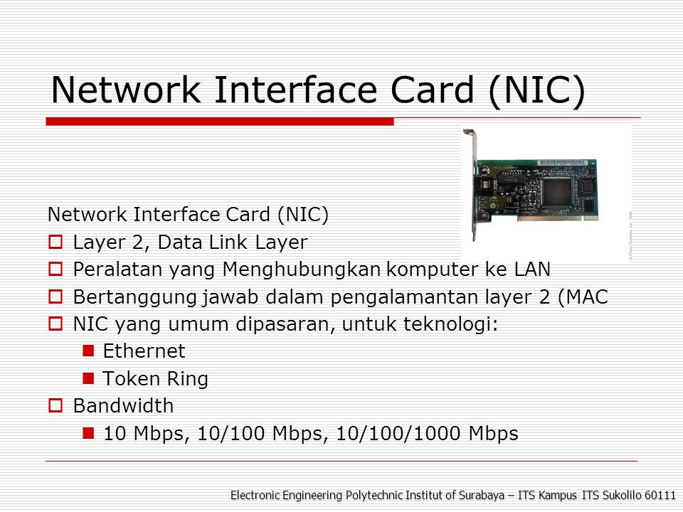Electronic Engineering Polytechnic Institut of Surabaya – ITS Kampus ITS Sukolilo 60111 Network Interface Card (NIC)  Layer 2, Data Link Layer  Pera