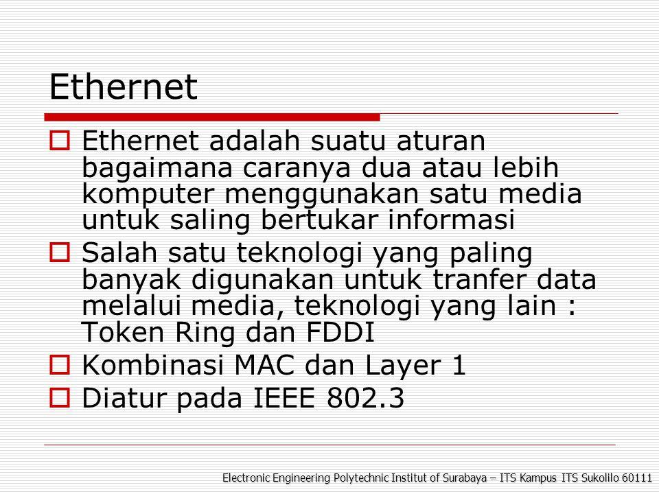 Electronic Engineering Polytechnic Institut of Surabaya – ITS Kampus ITS Sukolilo 60111 Ethernet  Ethernet adalah suatu aturan bagaimana caranya dua
