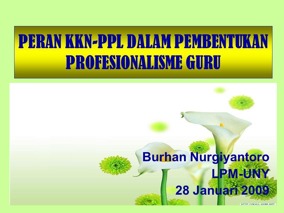 PERAN KKN-PPL DALAM PEMBENTUKAN PROFESIONALISME GURU Burhan Nurgiyantoro LPM-UNY 28 Januari 2009