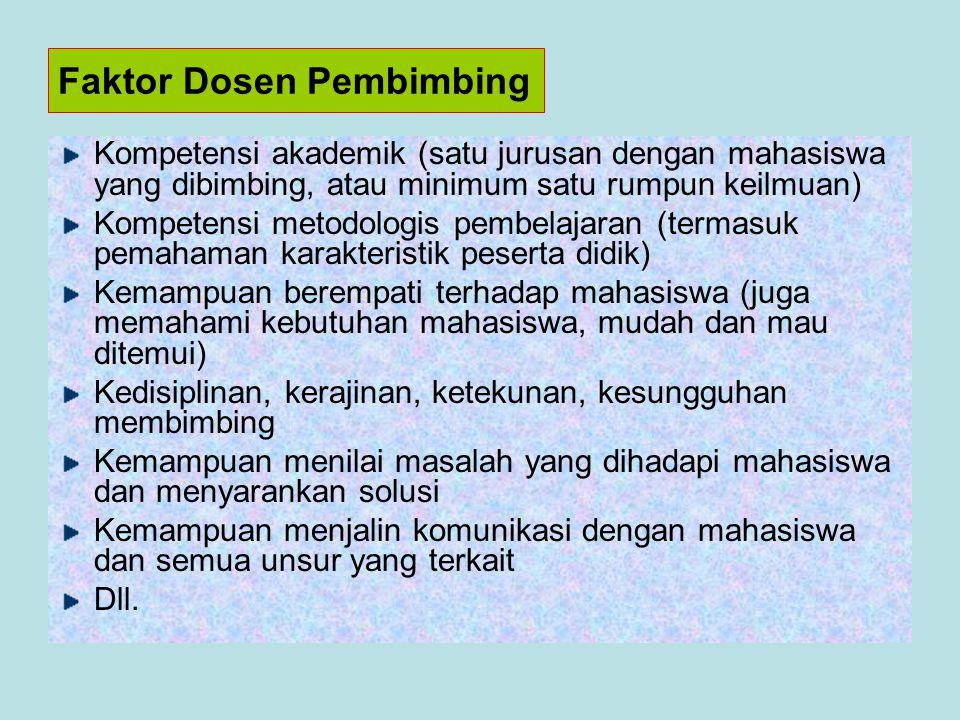 Faktor Dosen Pembimbing Kompetensi akademik (satu jurusan dengan mahasiswa yang dibimbing, atau minimum satu rumpun keilmuan) Kompetensi metodologis p