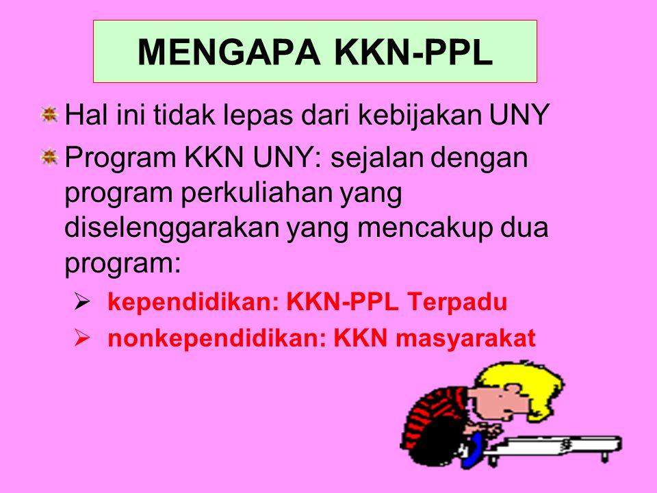 MENGAPA KKN-PPL Hal ini tidak lepas dari kebijakan UNY Program KKN UNY: sejalan dengan program perkuliahan yang diselenggarakan yang mencakup dua prog