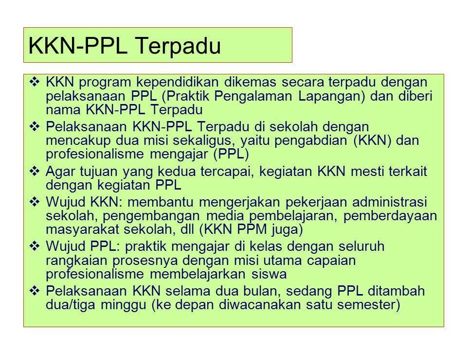 KKN-PPL Terpadu  KKN program kependidikan dikemas secara terpadu dengan pelaksanaan PPL (Praktik Pengalaman Lapangan) dan diberi nama KKN-PPL Terpadu