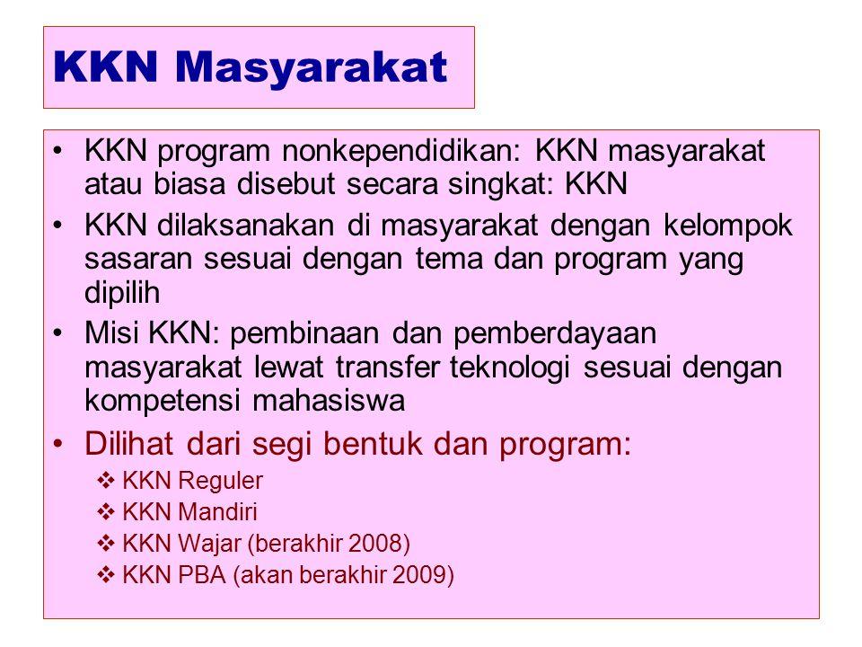 KKN Masyarakat KKN program nonkependidikan: KKN masyarakat atau biasa disebut secara singkat: KKN KKN dilaksanakan di masyarakat dengan kelompok sasar