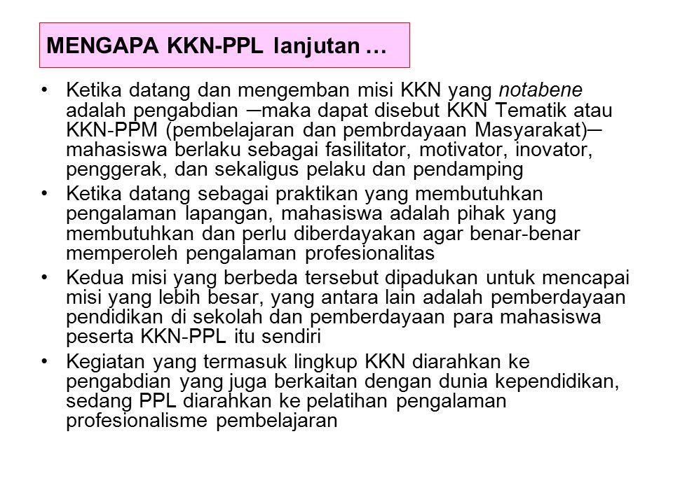 MENGAPA KKN-PPL lanjutan … Ketika datang dan mengemban misi KKN yang notabene adalah pengabdian ─maka dapat disebut KKN Tematik atau KKN-PPM (pembelaj