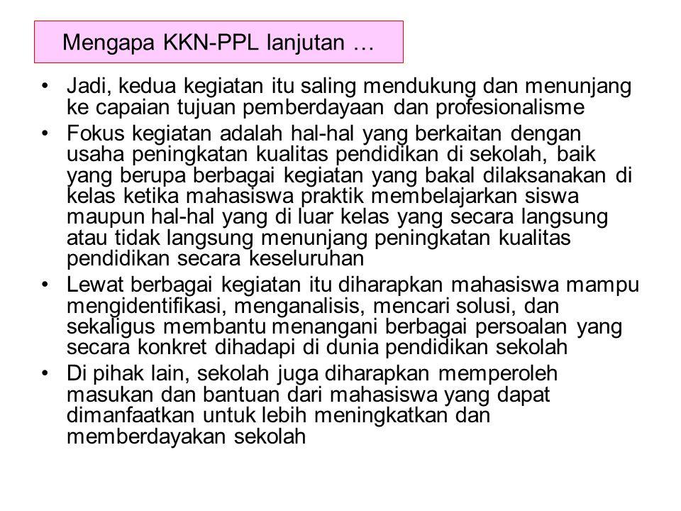 Mengapa KKN-PPL lanjutan … Jadi, kedua kegiatan itu saling mendukung dan menunjang ke capaian tujuan pemberdayaan dan profesionalisme Fokus kegiatan a