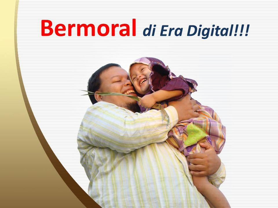 Bermoral di Era Digital!!!