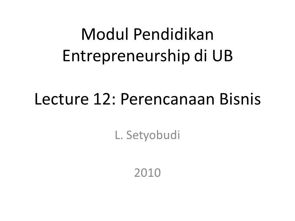 L. Setyobudi 2010 Modul Pendidikan Entrepreneurship di UB Lecture 12: Perencanaan Bisnis