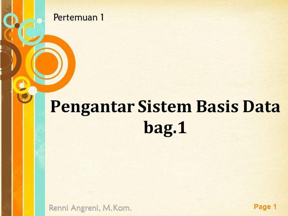 Free Powerpoint Templates Page 1 Pengantar Sistem Basis Data bag.1 Renni Angreni, M.Kom. Pertemuan 1