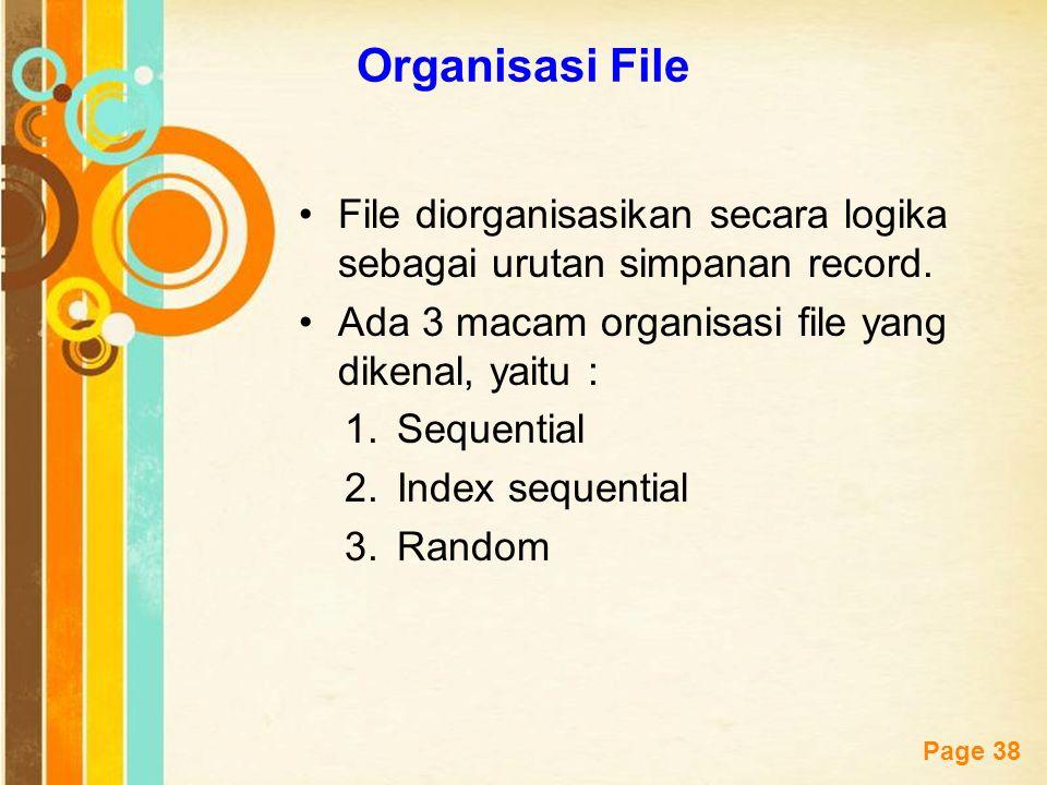 Free Powerpoint Templates Page 38 Organisasi File File diorganisasikan secara logika sebagai urutan simpanan record. Ada 3 macam organisasi file yang