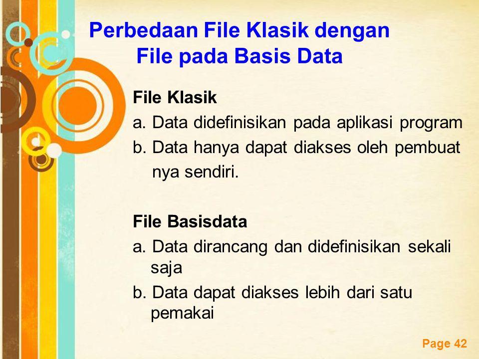 Free Powerpoint Templates Page 42 Perbedaan File Klasik dengan File pada Basis Data File Klasik a. Data didefinisikan pada aplikasi program b. Data ha