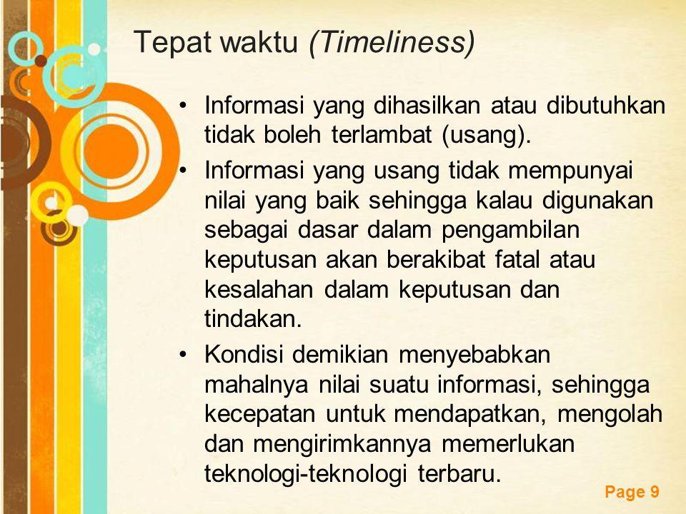Free Powerpoint Templates Page 9 Tepat waktu (Timeliness) Informasi yang dihasilkan atau dibutuhkan tidak boleh terlambat (usang). Informasi yang usan