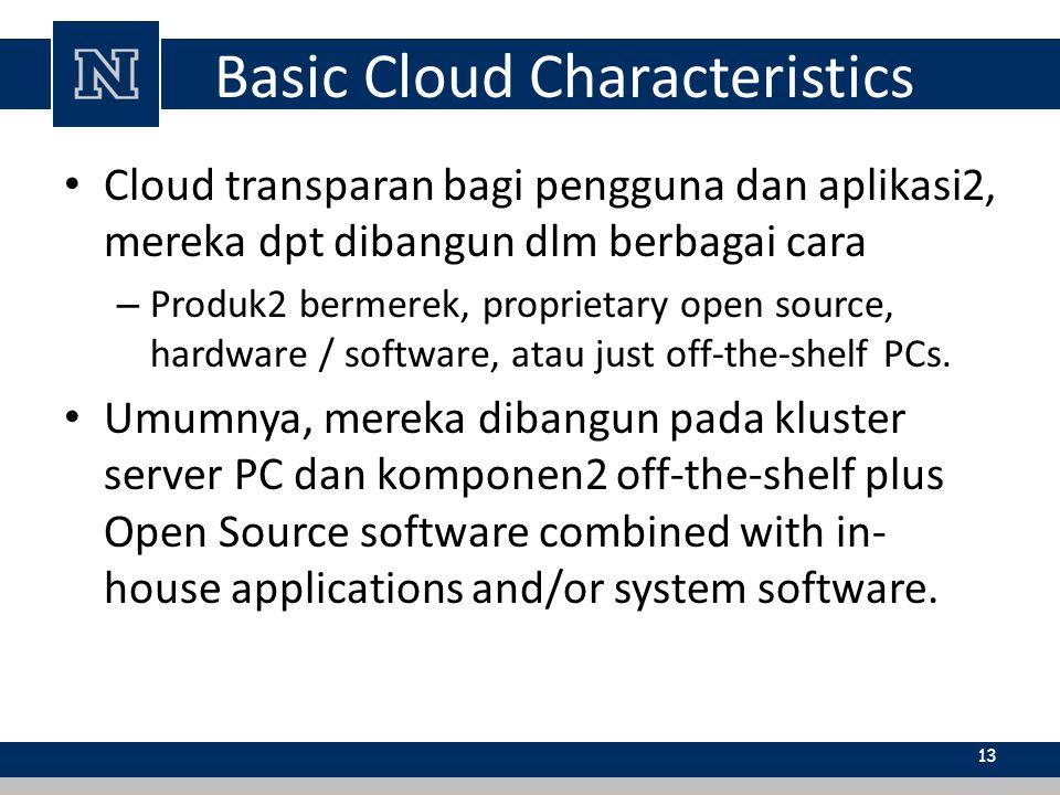 Basic Cloud Characteristics Cloud transparan bagi pengguna dan aplikasi2, mereka dpt dibangun dlm berbagai cara – Produk2 bermerek, proprietary open s