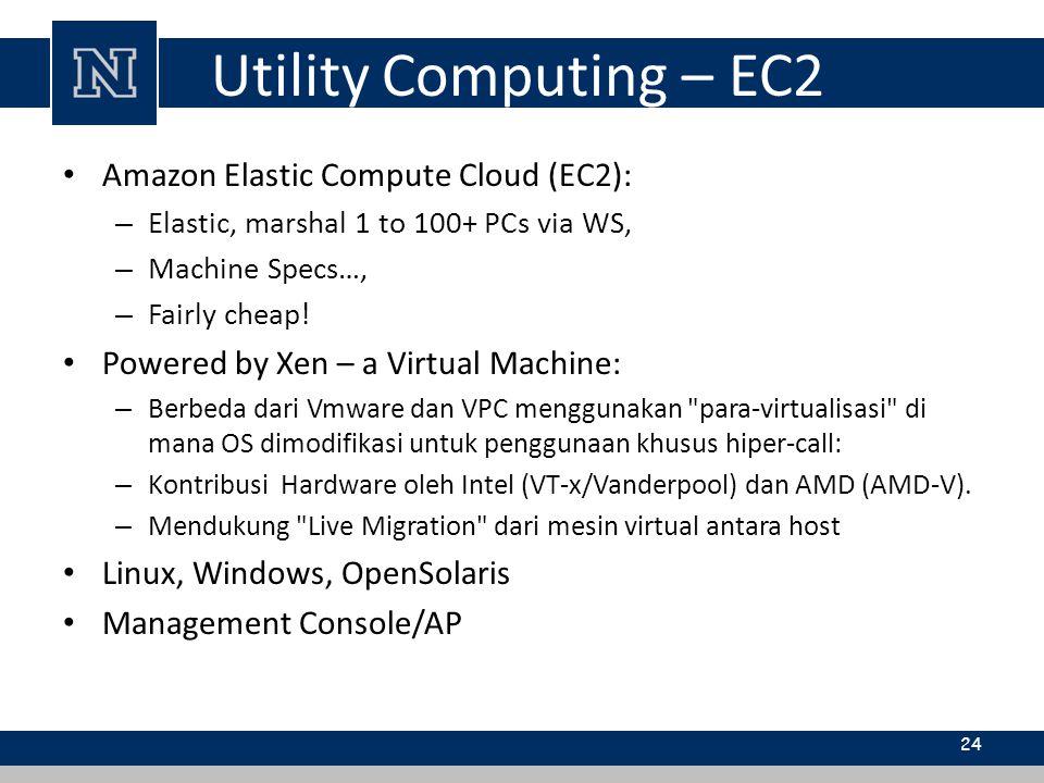 Utility Computing – EC2 Amazon Elastic Compute Cloud (EC2): – Elastic, marshal 1 to 100+ PCs via WS, – Machine Specs…, – Fairly cheap! Powered by Xen