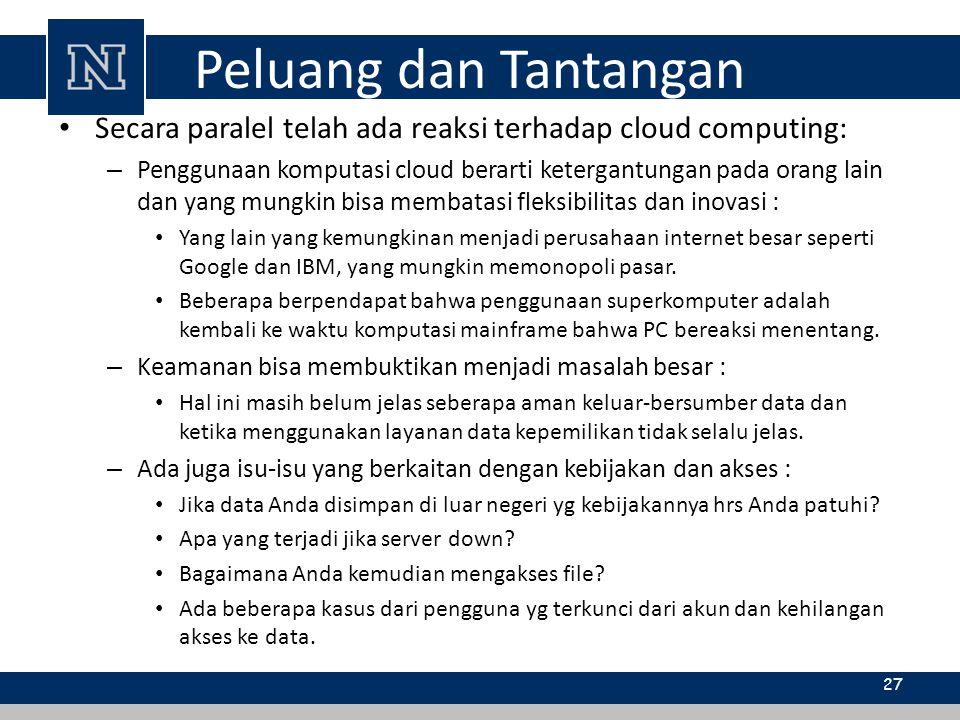 Peluang dan Tantangan Secara paralel telah ada reaksi terhadap cloud computing: – Penggunaan komputasi cloud berarti ketergantungan pada orang lain da