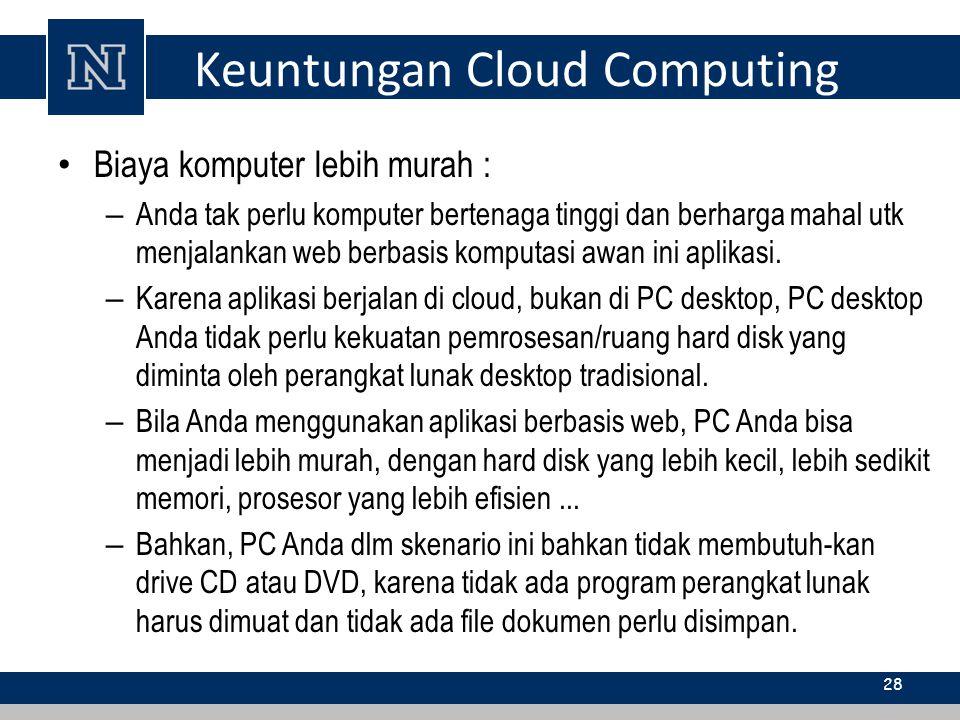 Keuntungan Cloud Computing Biaya komputer lebih murah : – Anda tak perlu komputer bertenaga tinggi dan berharga mahal utk menjalankan web berbasis kom