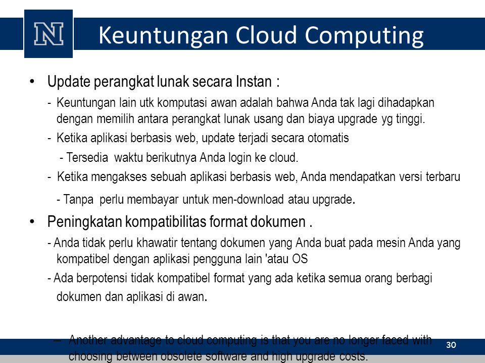 Keuntungan Cloud Computing Update perangkat lunak secara Instan : - Keuntungan lain utk komputasi awan adalah bahwa Anda tak lagi dihadapkan dengan me