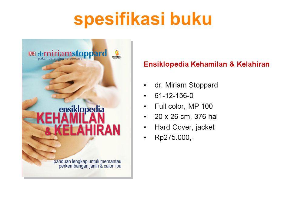 spesifikasi buku Ensiklopedia Kehamilan & Kelahiran dr. Miriam Stoppard 61-12-156-0 Full color, MP 100 20 x 26 cm, 376 hal Hard Cover, jacket Rp275.00