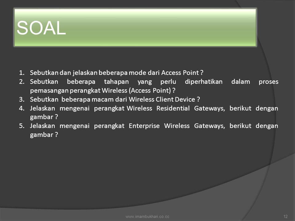 SOAL 1.Sebutkan dan jelaskan beberapa mode dari Access Point ? 2.Sebutkan beberapa tahapan yang perlu diperhatikan dalam proses pemasangan perangkat W
