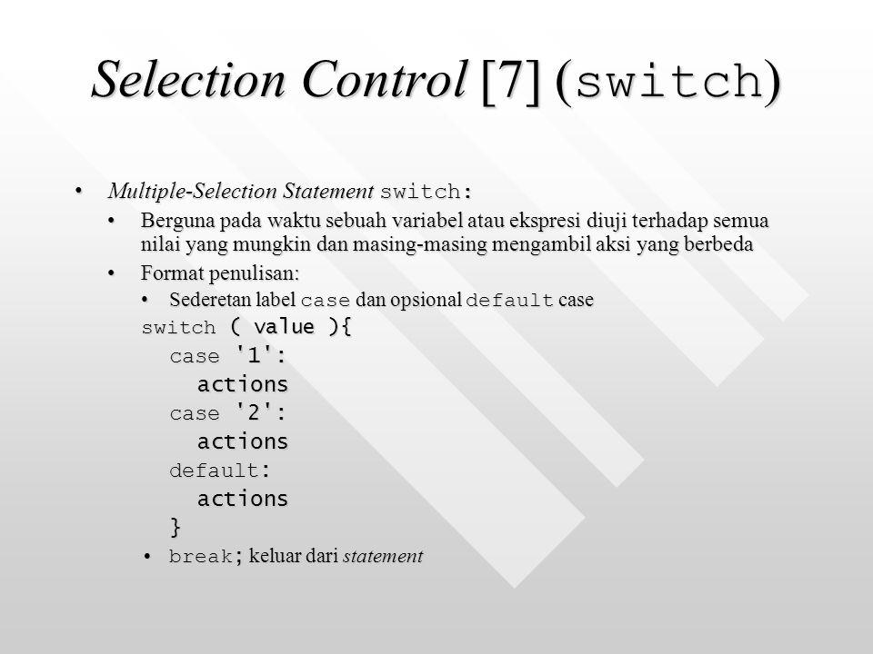 Selection Control [7] ( switch ) Multiple-Selection Statement switch:Multiple-Selection Statement switch: Berguna pada waktu sebuah variabel atau eksp