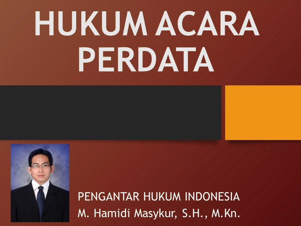 HUKUM ACARA PERDATA PENGANTAR HUKUM INDONESIA M. Hamidi Masykur, S.H., M.Kn.