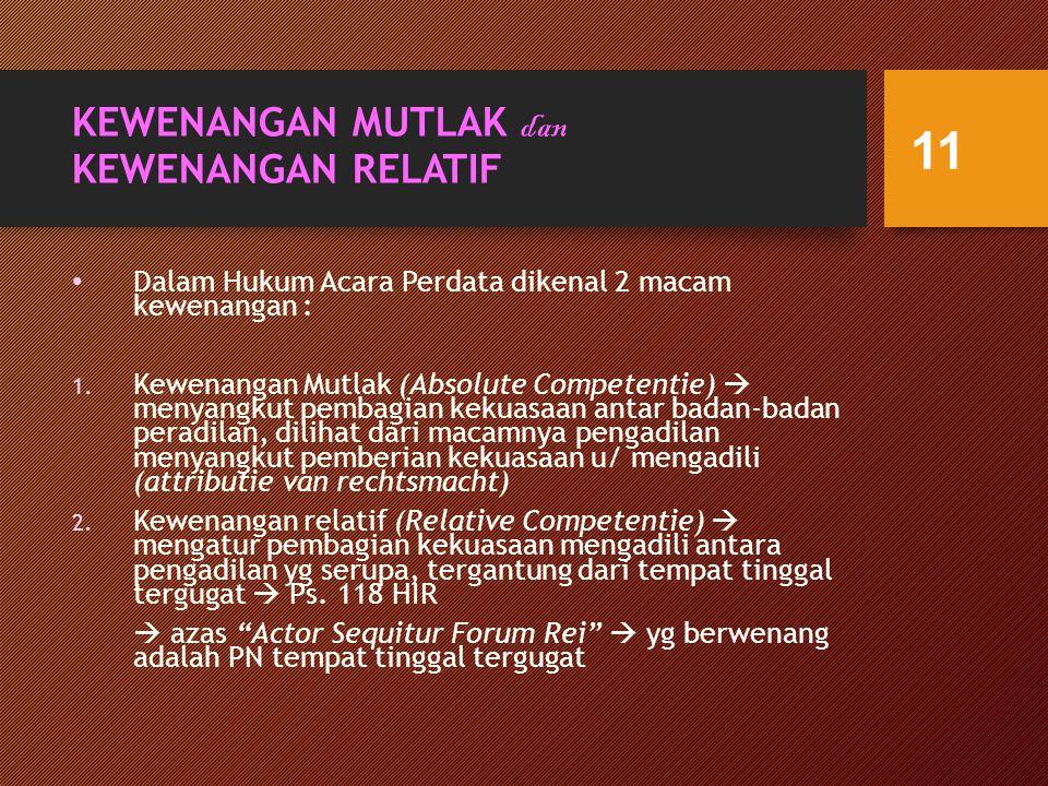 KEWENANGAN MUTLAK dan KEWENANGAN RELATIF Dalam Hukum Acara Perdata dikenal 2 macam kewenangan : 1.