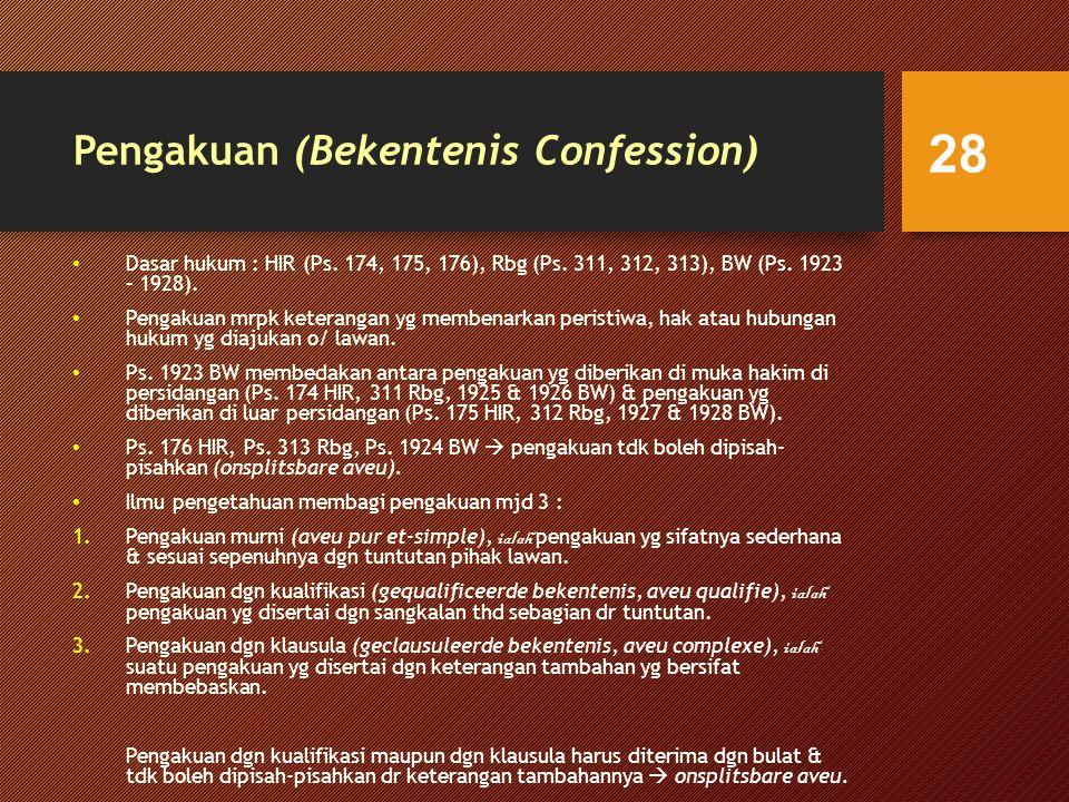 Pengakuan (Bekentenis Confession) Dasar hukum : HIR (Ps.