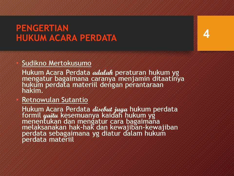 PENGERTIAN HUKUM ACARA PERDATA Sudikno Mertokusumo Hukum Acara Perdata adalah peraturan hukum yg mengatur bagaimana caranya menjamin ditaatinya hukum perdata materiil dengan perantaraan hakim.