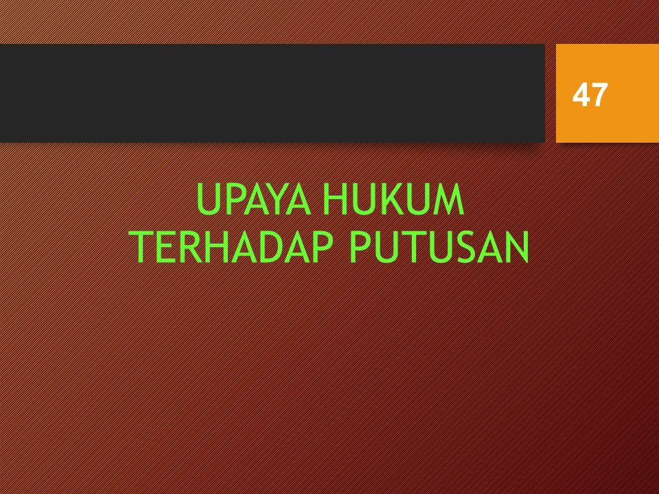 UPAYA HUKUM TERHADAP PUTUSAN 47