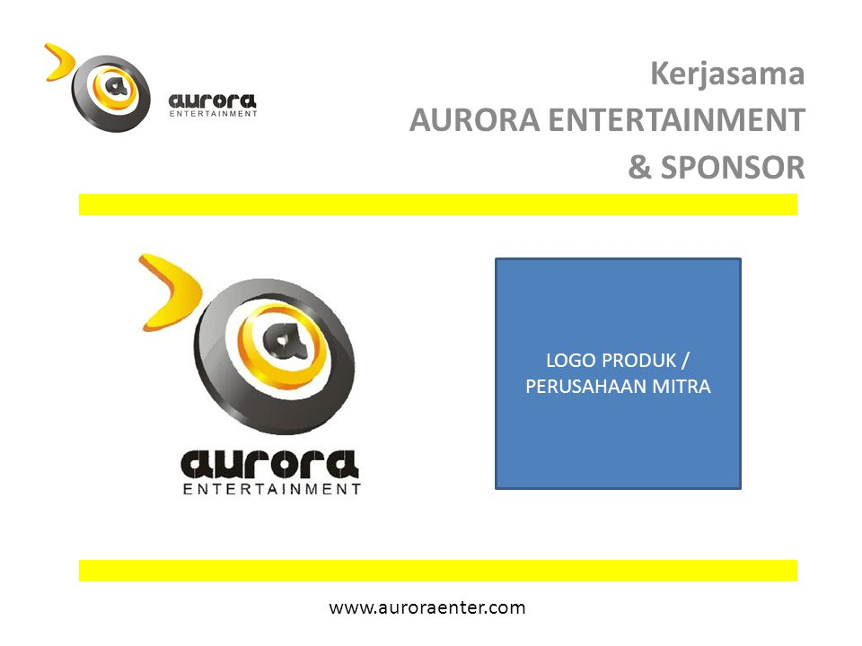 Kerjasama AURORA ENTERTAINMENT & SPONSOR www.auroraenter.com