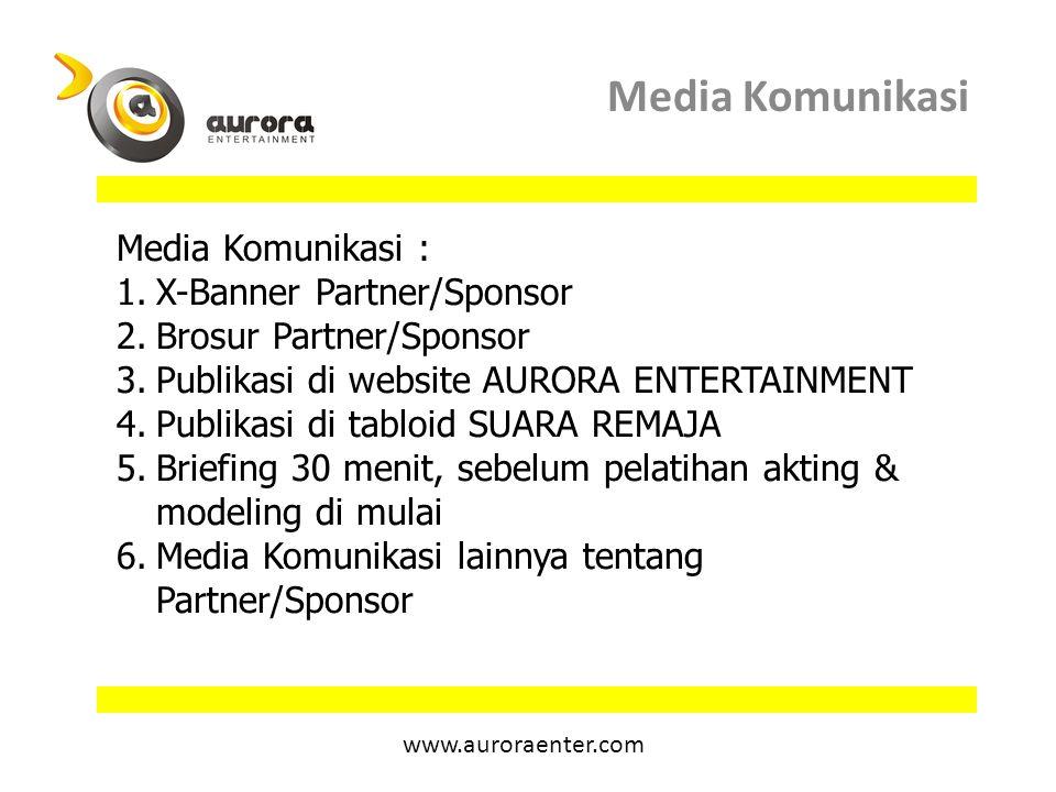 www.auroraenter.com Media Komunikasi : 1.X-Banner Partner/Sponsor 2.Brosur Partner/Sponsor 3.Publikasi di website AURORA ENTERTAINMENT 4.Publikasi di