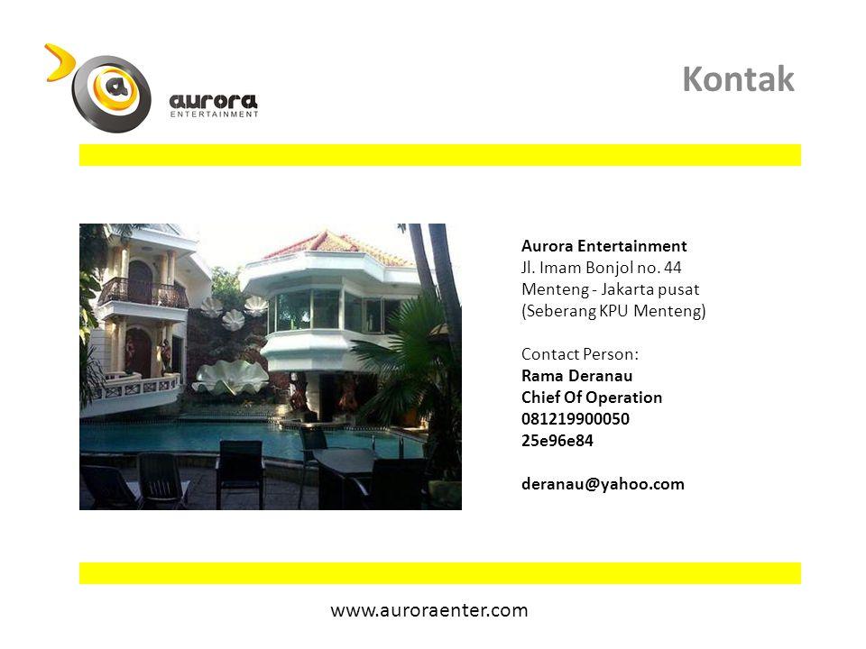 Kontak www.auroraenter.com Aurora Entertainment Jl. Imam Bonjol no. 44 Menteng - Jakarta pusat (Seberang KPU Menteng) Contact Person: Rama Deranau Chi